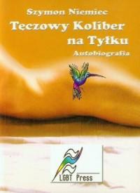 Tęczowy Koliber na Tyłku. Autobiografia - okładka książki