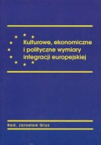 Kulturowe, ekonomiczne i polityczne wymiary integracji europejskiej - okładka książki