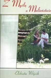 Z myślą o małżeństwie - okładka książki