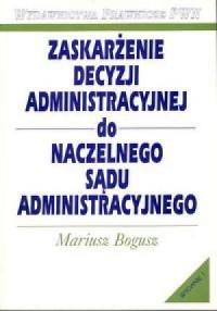 Zaskarżenie decyzji administracyjnej do Naczelnego Sądu Administracyjnego - okładka książki