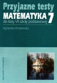 Przyjazne testy. Matematyka 7 - okładka książki