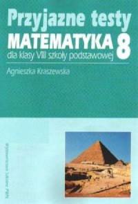 Przyjazne testy. Matematyka 8 - okładka książki