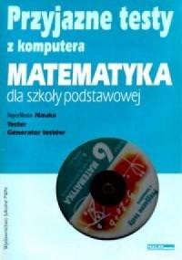 Przyjazne testy z komputera. Matematyka. Klasa 6. Szkoła podstawowa (CD) - okładka podręcznika
