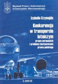 Konkurencja w transporcie lotniczym. Prawo europejskie i problemy dostosowania prawa polskiego - okładka książki