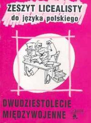 ok�adka podr�cznika - Zeszyt licealisty do j�zyka polskiego. Dwudziestolecie mi�dzywojenne - Ewa Florek