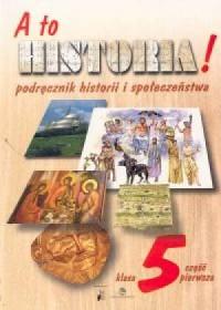 A to historia! Historia i społeczeństwo. Klasa 5. Szkoła podstawowa. Podręcznik cz. 1 - okładka podręcznika