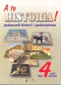A to historia! Historia i społeczeństwo.Klasa 4. Szkoła podstawowa. Podręcznik cz. 1 - okładka podręcznika