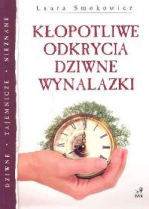 Kłopotliwe odkrycia, dziwne wynalazki - okładka książki