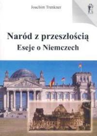 Naród z przeszłością Eseje o Niemczech - okładka książki