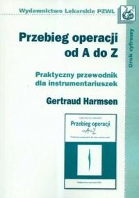 Przebieg operacji od A do Z. Praktyczny przewodnik dla instrumentariuszek - okładka książki