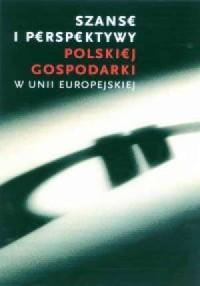 Szanse i perspektywy polskiej gospodarki w Unii Europejskiej - okładka książki