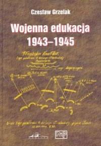 Wojenna edukacja kadr Wojska Polskiego na froncie wschodnim 1943-1945 - okładka książki