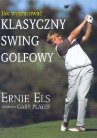 Jak wypracować klasyczny swing golfowy - okładka książki