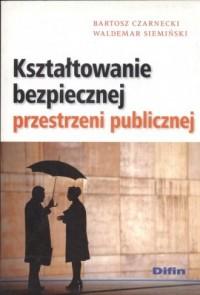 Kształtowanie bezpiecznej przestrzeni publicznej - okładka książki