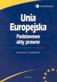 Unia Europejska. Podstawowe akty prawne - okładka książki