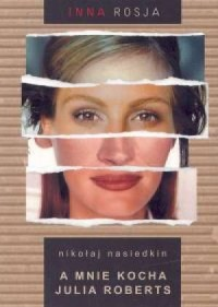 A mnie kocha Julia Roberts - okładka książki