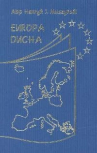 Europa ducha. Chrześcijańska wizja fundamentów jedności europejskiej - okładka książki