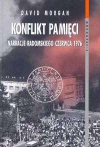 Konflikt pamięci. Narracje radomskiego Czerwca 1976 - okładka książki