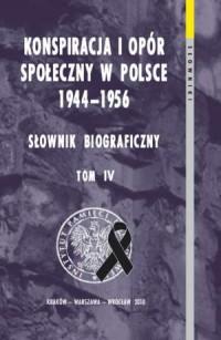 Konspiracja i opór społeczny w Polsce 1944-1956. Słownik biograficzny. Tom 4. Seria: Słowniki cz. 5 - okładka książki