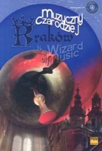 Kraków. Muzyczny czarodziej / The Wizard of Music (+ CD) - okładka książki