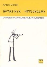 Notatnik metodyczny o grze skrzypcowej i jej nauczaniu - okładka książki