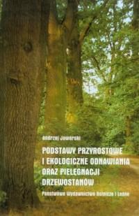 Podstawy przyrostowe i ekologiczne odnawiania oraz pielęgnacji drzewostanów - okładka książki