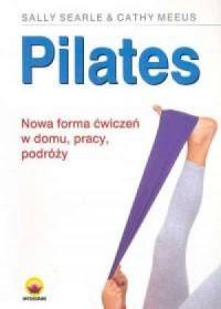 Pilates. Nowa forma ćwiczeń w domu, pracy, podróży - okładka książki