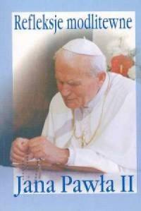 Refleksje modlitewne Jana Pawła II - okładka książki