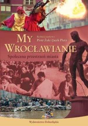My Wrocławianie. Społeczna przestrzeń - okładka książki