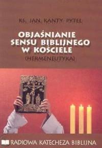 Objaśnianie sensu biblijnego w Kościele (hermeneutyka). Radiowa katecheza biblijna - okładka książki