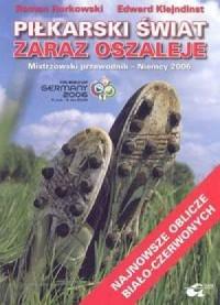 Piłkarski świat zaraz oszaleje. Mistrzowski poradnik - Niemcy 2006 - okładka książki