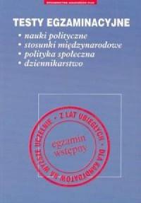 Testy egzaminacyjne. Nauki polityczne, stosunki międzynarodowe, polityka społeczna, dziennikarstwo - okładka książki