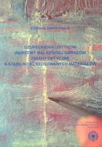 Uzupełnianie ubytków warstwy malarskiej obrazów Zmiany optyczne a stabilność stosowanych materiałów - okładka książki
